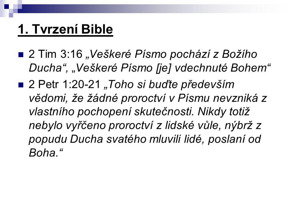 """1. Tvrzení Bible 2 Tim 3:16 """"Veškeré Písmo pochází z Božího Ducha , """"Veškeré Písmo [je] vdechnuté Bohem"""